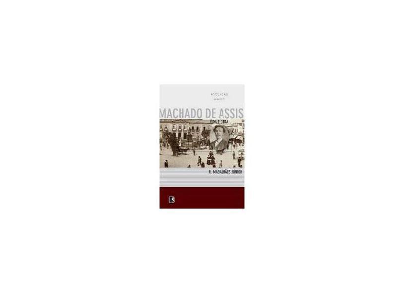 Vida e Obra de Machado de Assis - Ascensão - Vol 2 - Magalhaes Jr, Raimundo - 9788501076540