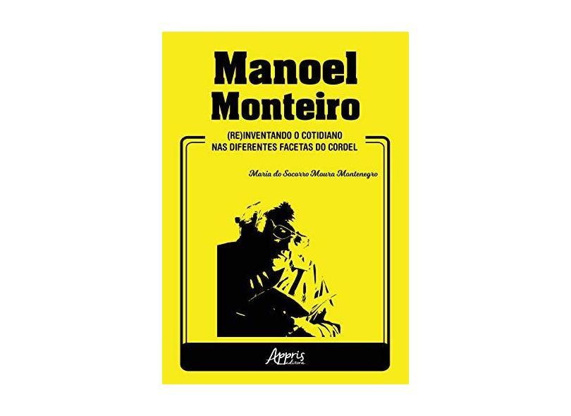 Manoel Monteiro. (Re)Inventando o Cotidiano nas Diferentes Facetas do Cordel - Maria Do Socorro Moura Montenegro - 9788547316457