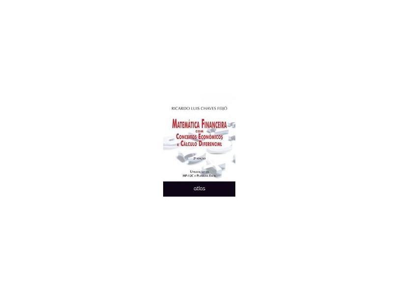 Matemática Financeira Com Conceitos Econômicos e Cálculo Diferencial - 2ª Ed. 2015 - Feijo, Ricardo - 9788522499472