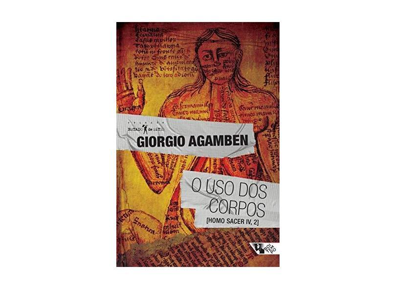 O Uso Dos Corpos - Col. Estado de Sítio - Agamben, Giorgio - 9788575595367
