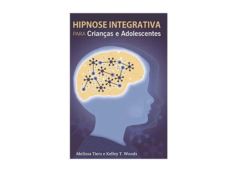 Hipnose Integrativa Para Criancas E Adolescentes - Melissa Tiers - 9781981469888