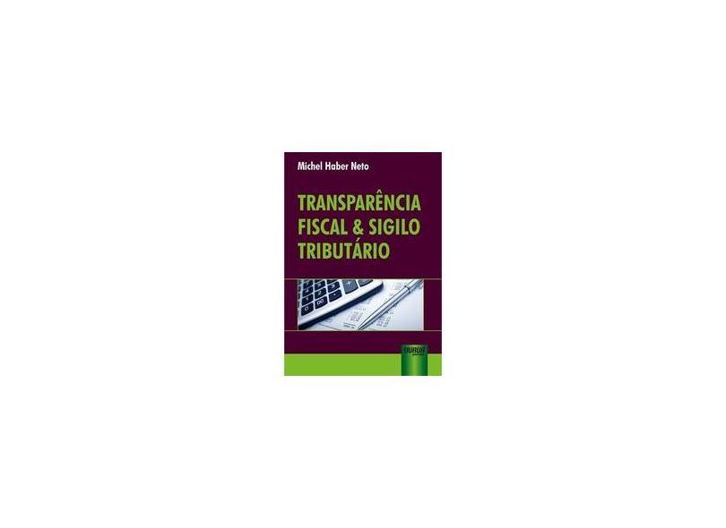 Transparência Fiscal e Sigilo Tributário - Michel Haber Neto - 9788536278568