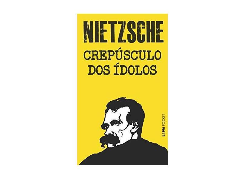 Crepúsculo dos Ídolos - Col. L&pm Pocket - Nietzsche, Friedrich - 9788525419163