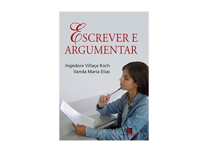Escrever e Argumentar - Elias, Vanda Maria; Ingedore Villaça Koch - 9788572449502