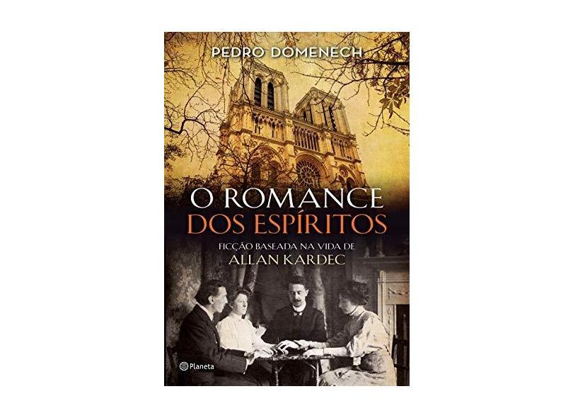 O Romance Dos Espíritos - Ficção Baseada Na Vida De Allan Kardec - Pedro Domenech - 9788542209945