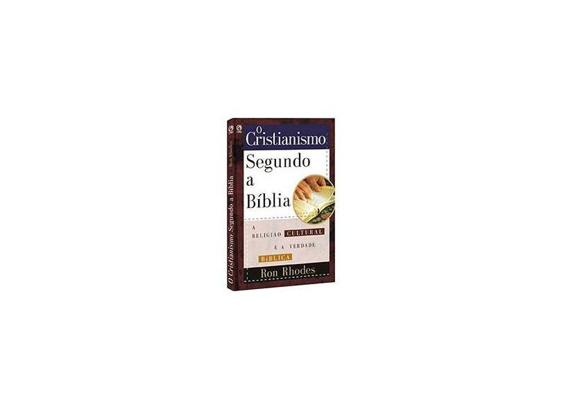 O Cristianismo Segundo a Bíblia - Ron Rhodes - 9788526308893