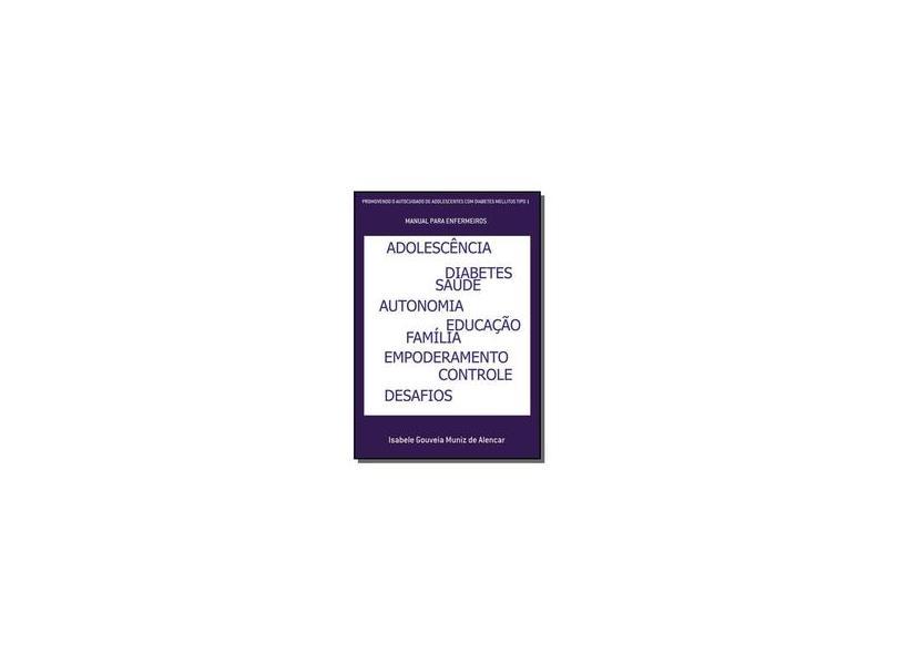 Promovendo o Autocuidado de Adolescentes com Diabetes Mellitus Tipo 1 - Isabele Gouveia Muniz De Alencar - 9788592407803