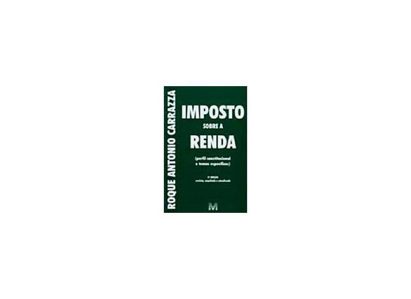 Imposto Sobre a Renda - Perfil Constitucional e Temas Específicos - 3ª Ed. 2009 - Carrazza, Roque Antonio - 9788574209630