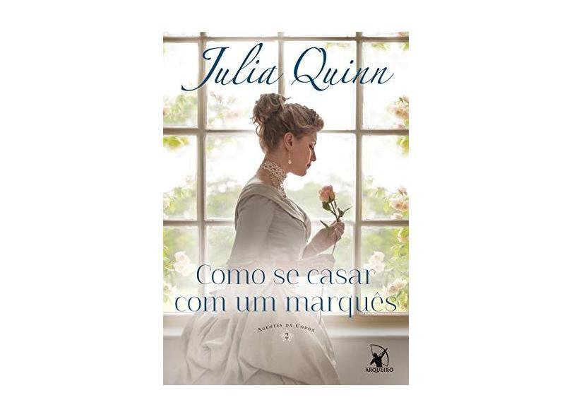 Como se Casar com um Marquês - Coleção Agentes da Coroa 2 - Julia Quinn - 9788580417616
