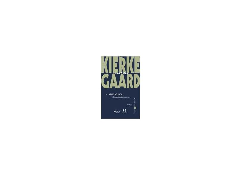As Obras do Amor - Algumas Considerações Cristãs em Forma de Discurso - Kierkegaard, Soren - 9788532631183