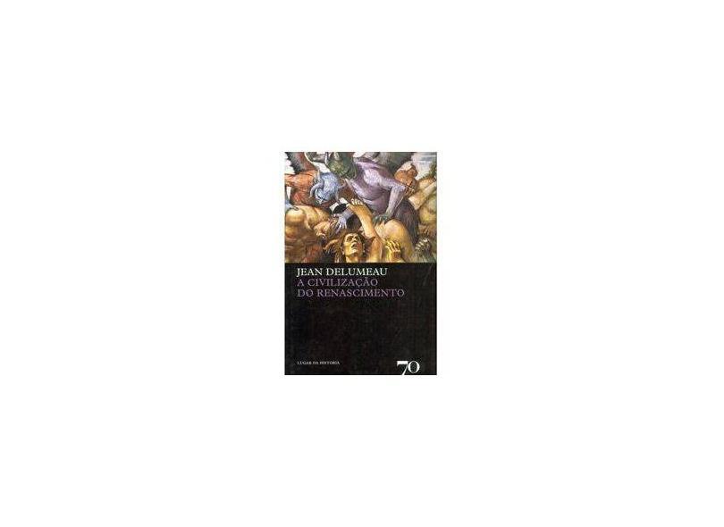 Civilização do Renascimento, A - Jean Delumeau - 9789724414553