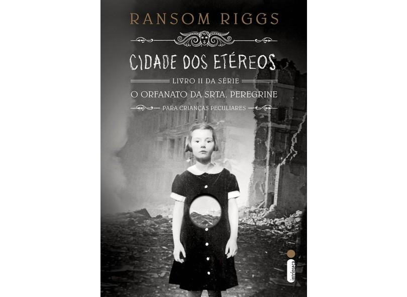 Cidade dos Etéreos - Livro II. Série O Orfanato da Srta. Peregrine Para Crianças Peculiares - Ransom Riggs - 9788580578904