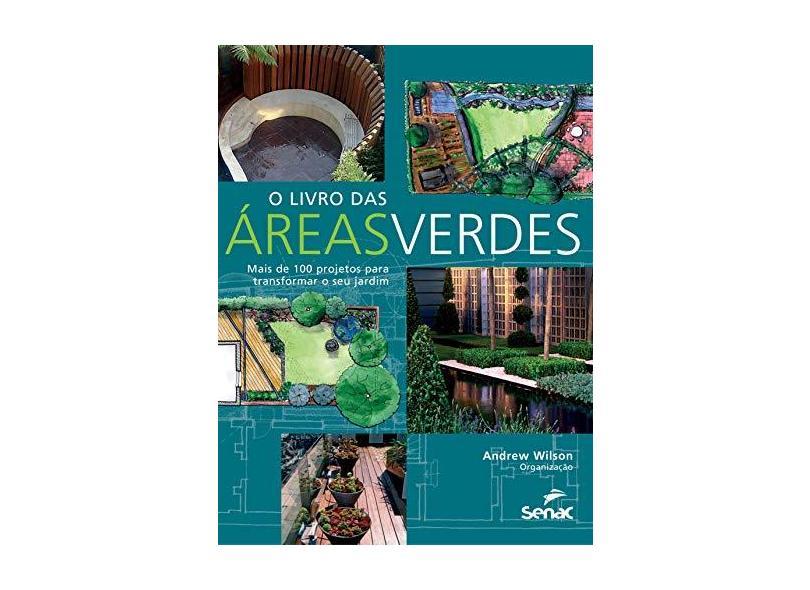 O Livro das Áreas Verdes. Mais de 100 Projetos Para Transformar o Seu Jardim - Andrew Wilson - 9788539608867