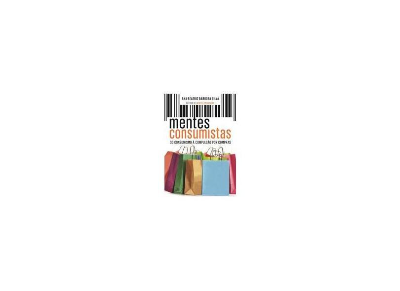 Mentes Consumistas: Do Consumismo à Compulsão por Compras - Ana Beatriz Barbosa Silva - 9788525057198