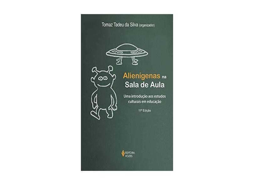 Alienigenas Na Sala De Aula - Tomaz Tadeu Da Silva - 9788532614971