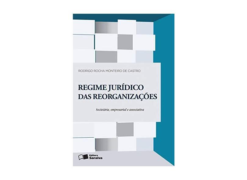 Regime Jurídico Das Reorganizações - Reorganização Societária, Empresarial e Associativa - Castro, Rodrigo Rocha Monteiro De - 9788547201814