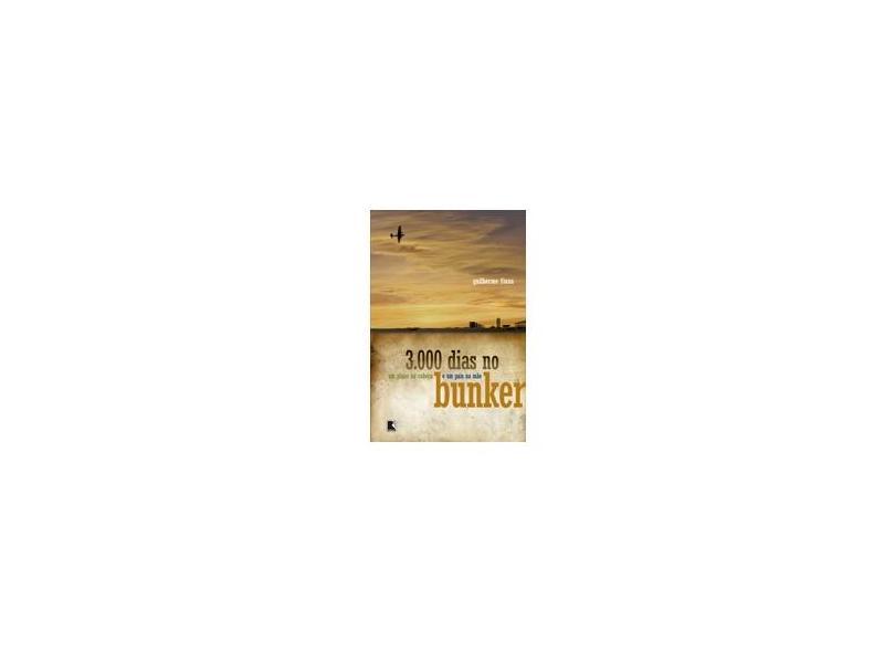 3.000 Dias no Bunker - Um Plano na Cabeça e um País na Mão - Fiúza, Guilherme - 9788501073426