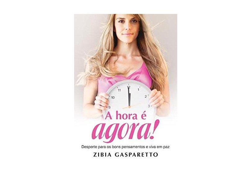 A Hora É Agora - Desperte Para Os Bons Pensamentos e Viva Em Paz - Gasparetto, Zibia - 9788577224258