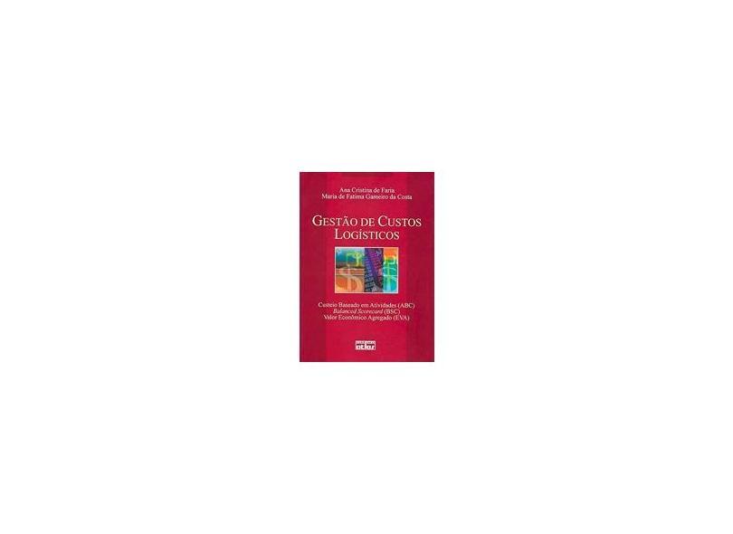 Gestão de Custos Logísticos - Costa, Maria De Fatima Gameiro De; Faria, Ana Cristina De - 9788522441556