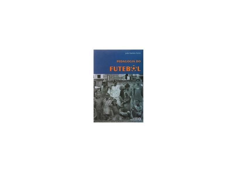 Pedagogia do Futebol - Col. Educação Física e Esportes - Freire, João Batista - 9788574960739