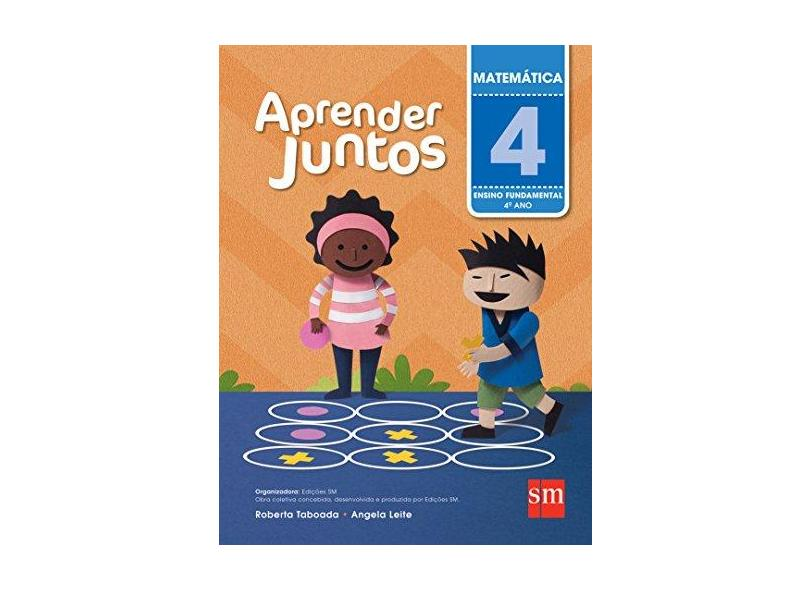 Aprender Juntos - Matemática - 4º Ano - 5ª Ed. 2016 - Angela Leite; Roberta Taboada - 9788541814843