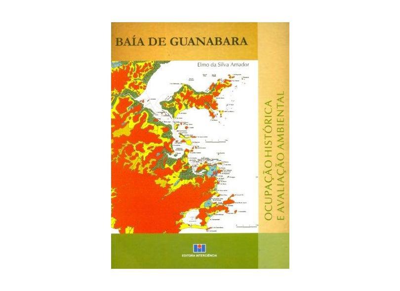 Baía de Guanabara - Ocupação Histórica e Avaliação Ambiental - Amador, Elmo Da Silva - 9788571932616