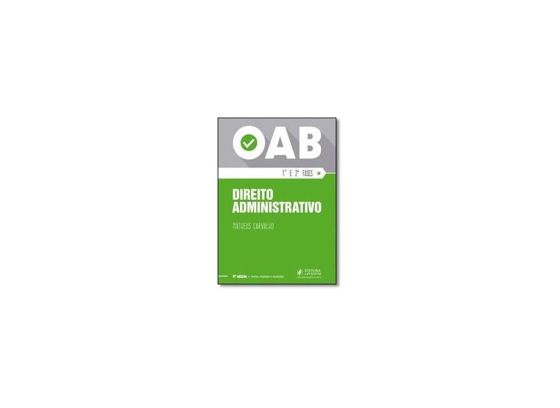 Direito Administrativo - 1ª E 2ª Fases Da Oab - 6ª Ed. 2016 - Matheus Carvalho - 9788544209547