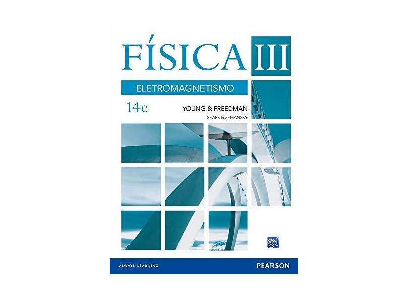 Física III - Eletromagnetismo - 14ª Ed. 2016 - Freedman, Roger A.; Young, Hugh D. - 9788543015910