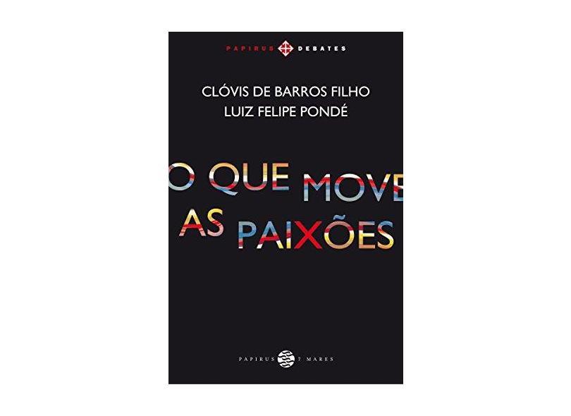 O Que Move As Paixões - Pondé, Luiz Felipe - 9788595550070