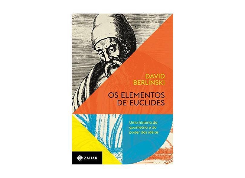 Os Elementos de Euclides. Uma História da Geometria e do Poder das Ideias - David Berlinski - 9788537817384