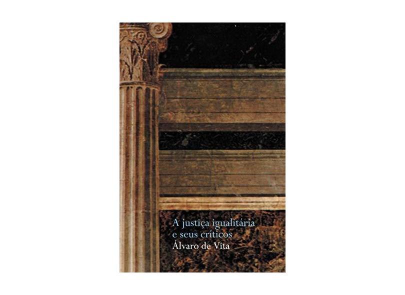 A Justiça Igualitária e seus Críticos - Col. Justiça e Direito - Vita, Alvaro De - 9788560156146