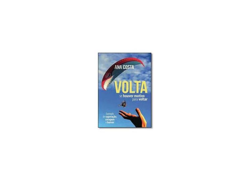 """Volta, Se Houver Motivo Para Voltar - """"costa, Ana"""" - 9788536649337"""