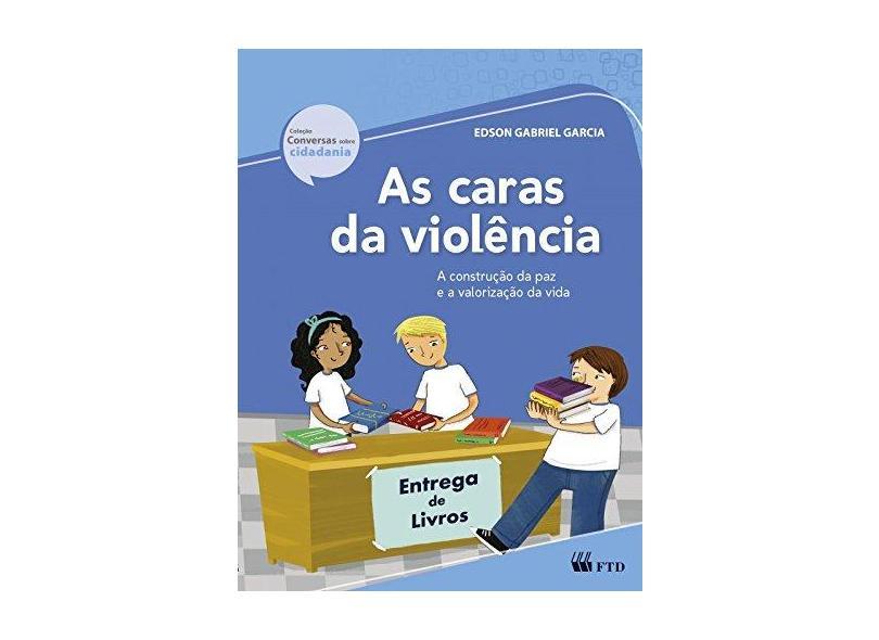 As Caras da Violência - Col. Conversas Sobre Cidadania - Garcia, Edson Gabriel - 9788532299109