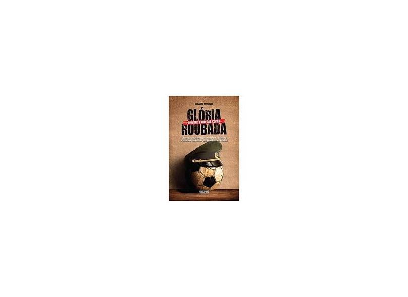 Glória Roubada: O Outro Lado das Copas - Edgardo Martolio - 9788567871103