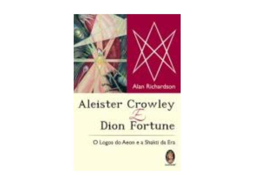Aleister Crowley E Dion Fortune. O Logos Do Aeon E A Shakti Da Era - Capa Comum - 9788537006290