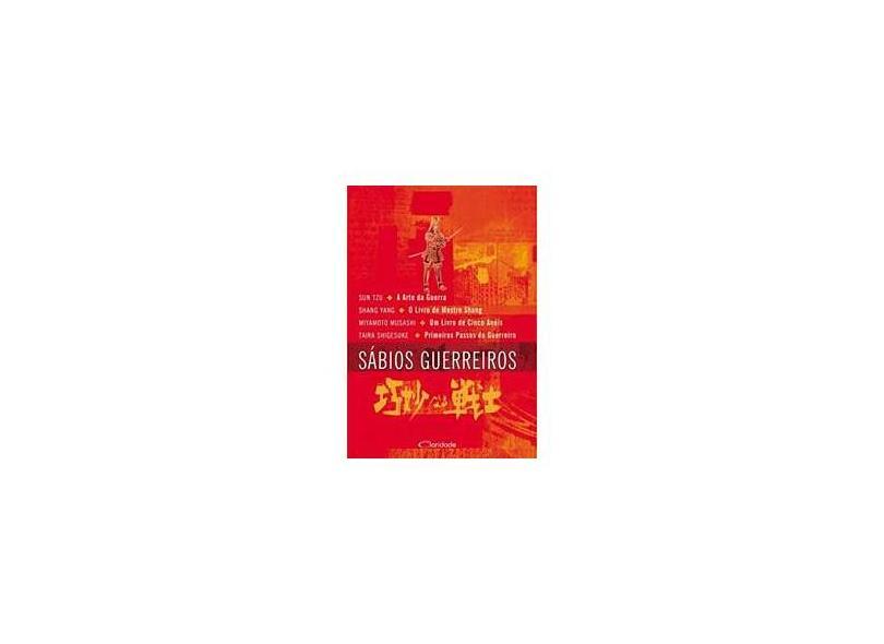 Sábios Guerreiros - A Arte da Guerra , o Livro do Mestre Shang , Livro Cinco Aneis ... - Yang, Shang; Sun Tzu; Musashi, Miyamoto - 9788588386976