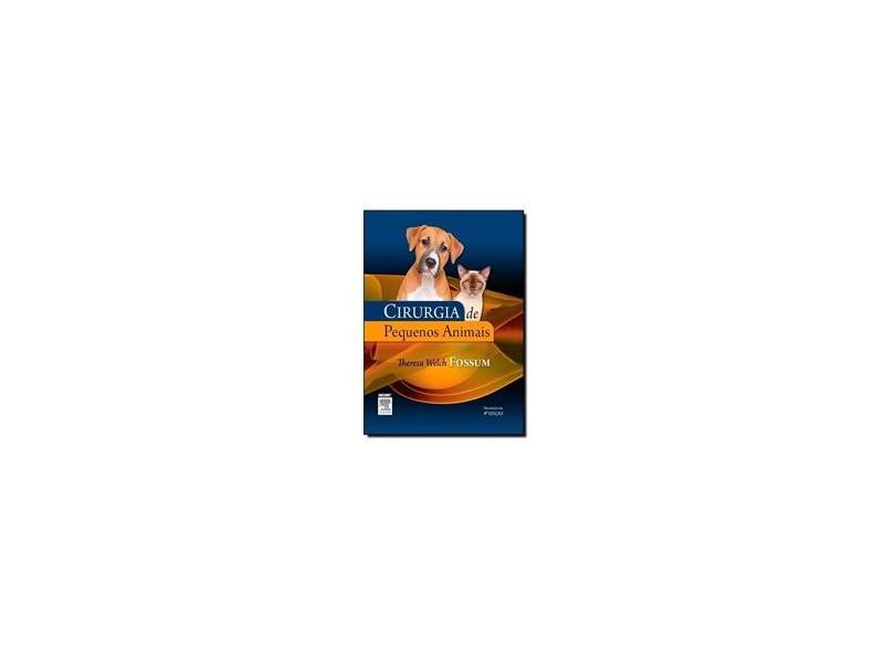 Cirurgia de Pequenos Animais - Theresa Welsh Fossum - 9788535269918