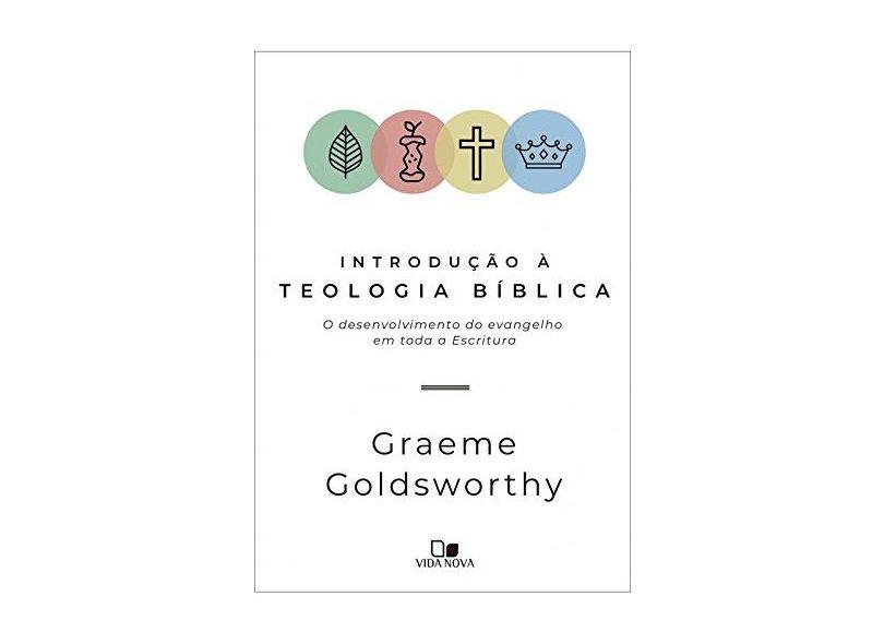 Introdução à Teologia Bíblica. O Desenvolvimento do Evangelho em Toda a Escritura - Graeme Goldsworthy - 9788527508360