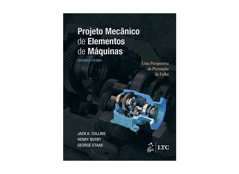 Projeto Mecânico de Elementos de Máquinas: uma Perspectiva de Prevenção da Falha - Jack A. Collisn - 9788521636182