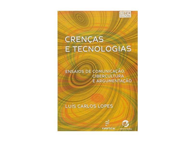 Crencas E Tecnologias - Ensaios De Comunicacao, Cibercultura E Argumen - Luis Carlos Lopes Pereira - 9788576001102