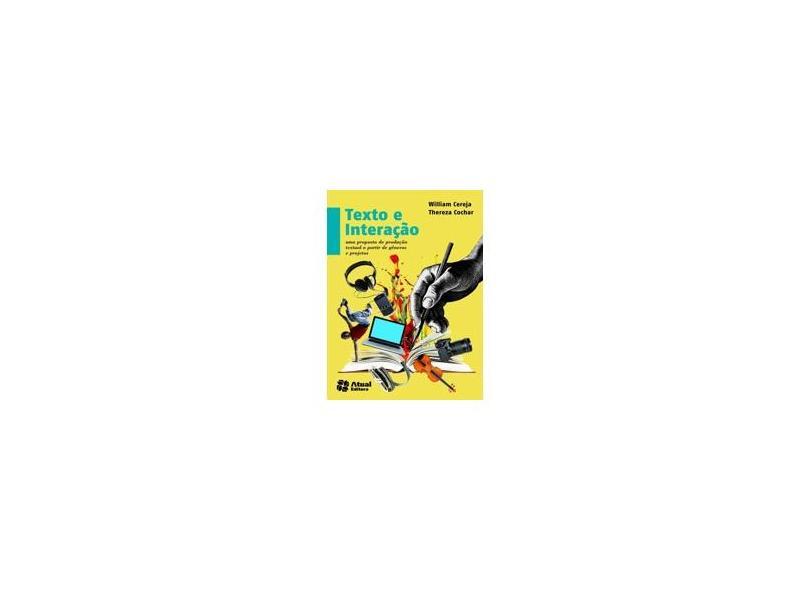 Texto e Interação - Uma Proposta de Produção Textual A Partir de Gêneros e Projetos - 4ª Ed. 2013 - Magalhães, Thereza Cochar; Magalhães, Thereza Cochar; Cereja, William Roberto; Cereja, William Roberto - 9788535718690
