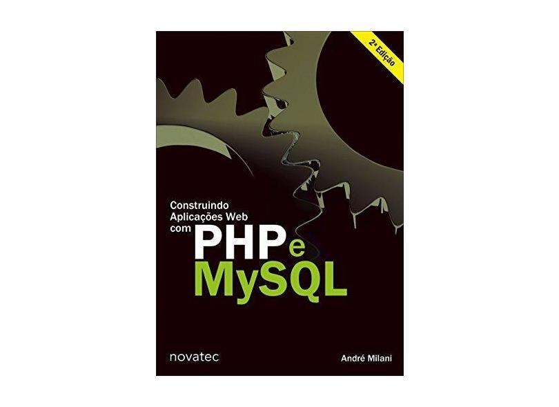 Construindo Aplicações Web com PHP e MYSQL - André Milani - 9788575225295