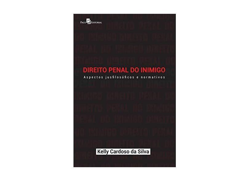 Direito Penal do Inimigo: Aspectos Jusfilosóficos e Normativos - Kelly Cardoso Da Silva - 9788546204663