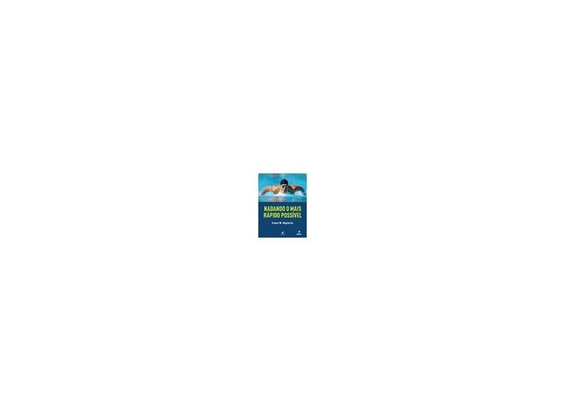 Nadando o Mais Rápido Possível - W. Maglischo, Ernest - 9788520422496