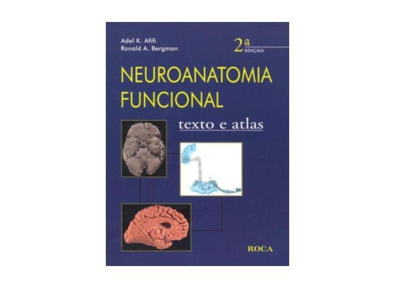 Neuroanatomia Funcional - Texto e Atlas - 2ª Ed. - Bergman, Ronald A.; Afifi, Adel K. - 9788572417242