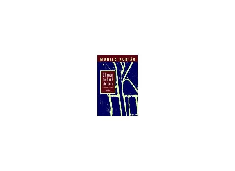 O Homem do Boné Cinzento e Outros Contos - Rubiao, Murilo - 9788535910209