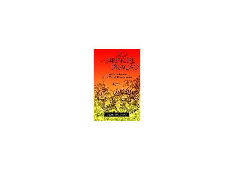 O Príncipe Dragão: História e Lendas de um Vietnã Desconhecido - Thich Nhat Hanh - 9788532638564