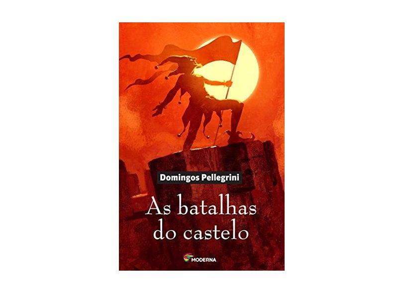 As Batalhas do Castelo - 3ª Ed. 2013 - Pellegrini, Domingos - 9788516084509