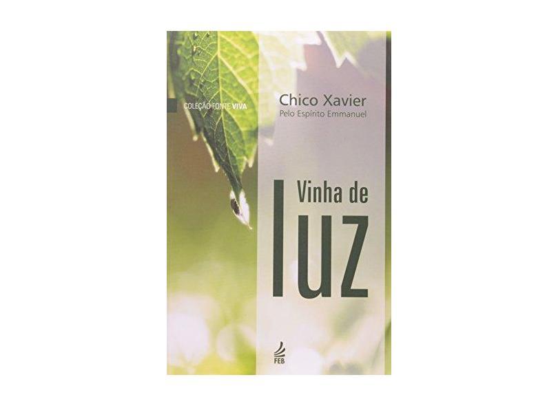 Vinha de Luz - Pelo Espírito Emanuel - Col. Fonte Viva - Nova Ortografia - Xavier, Francisco Candido - 9788573284140