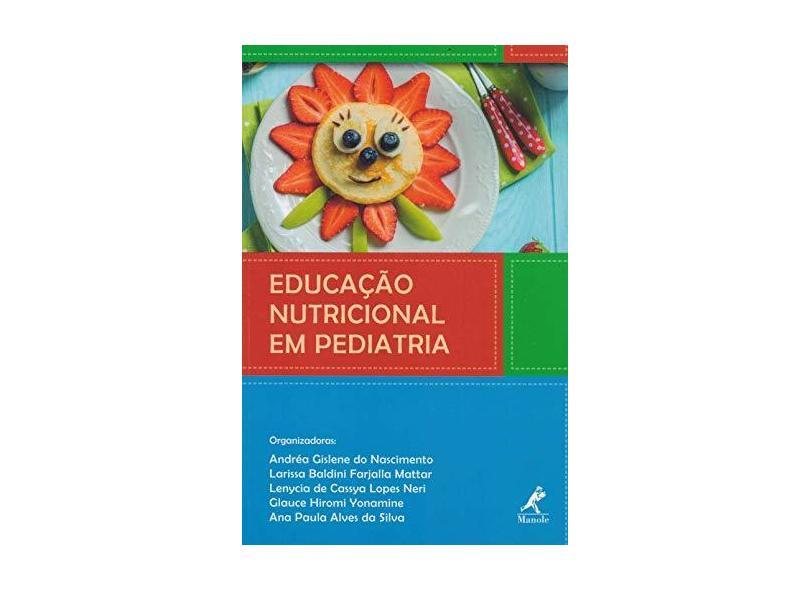 Educação Nutricional em Pediatria - Andréa Gislane Do Nascimento - 9788520456446